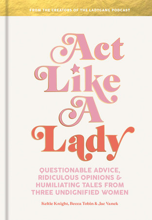 Act Like a Lady by Keltie Knight, Becca Tobin and Jac Vanek