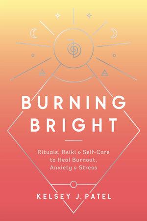 Burning Bright by Kelsey J. Patel