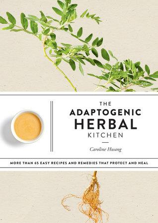 The Adaptogenic Herbal Kitchen by Caroline Hwang