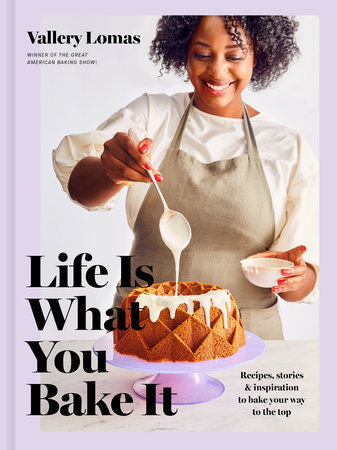 Life Is What You Bake It by Vallery Lomas