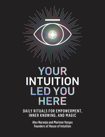 Your Intuition Led You Here by Alex Naranjo and Marlene Vargas