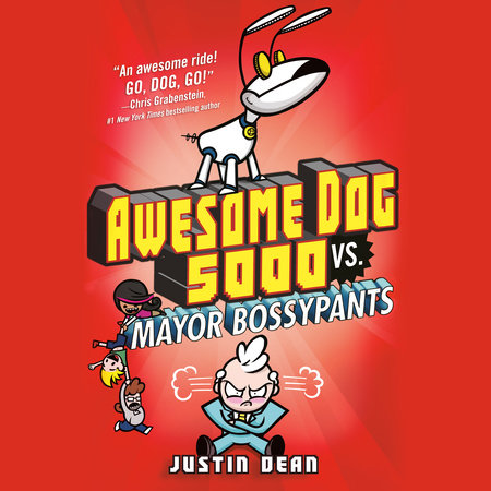 Awesome Dog 5000 vs. Mayor Bossypants (Book 2) by Justin Dean