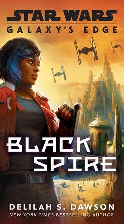 Galaxy's Edge: Black Spire (Star Wars) by Delilah S. Dawson