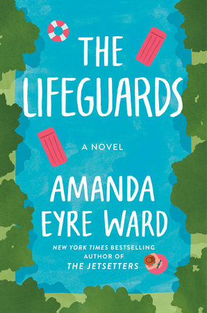 The Lifeguards by Amanda Eyre Ward