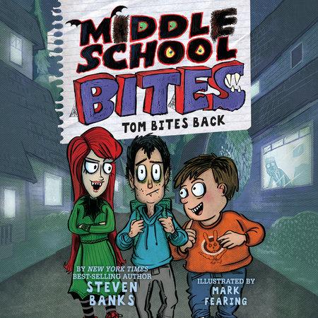 Middle School Bites: Tom Bites Back by Steven Banks