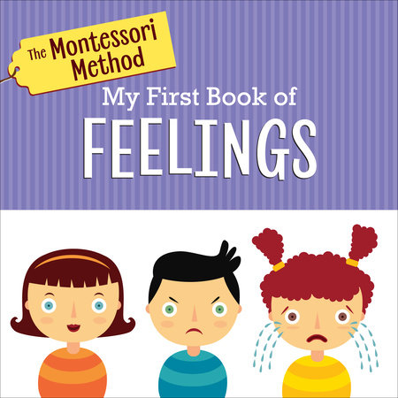 The Montessori Method: My First Book of Feelings by The Montessori Method