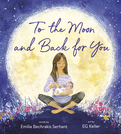To the Moon and Back for You by Emilia Bechrakis Serhant
