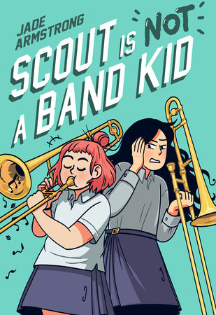 Scout Is Not a Band Kid by Jade Armstrong