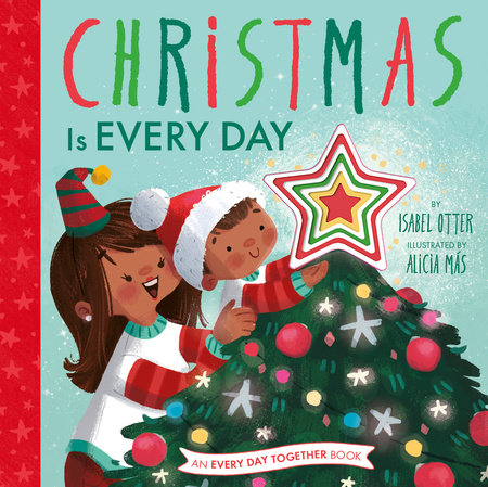Christmas Is Every Day by Isabel Otter