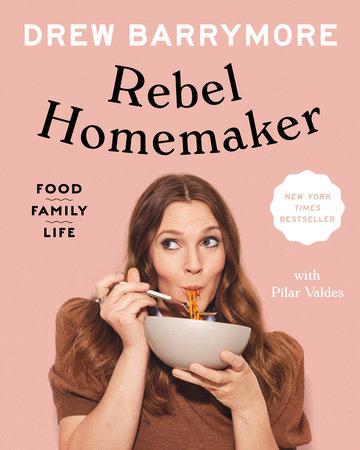 Rebel Homemaker by Drew Barrymore and Pilar Valdes