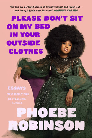 Please Don't Sit on My Bed in Your Outside Clothes by Phoebe Robinson