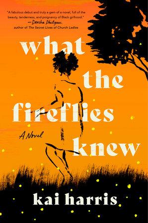What the Fireflies Knew by Kai Harris