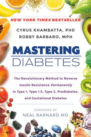 Mastering Diabetes by Cyrus Khambatta, PhD and Robby Barbaro, MPH