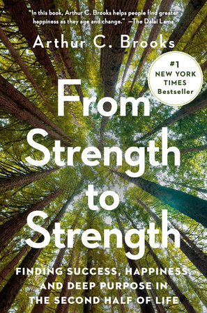 From Strength to Strength by Arthur Brooks
