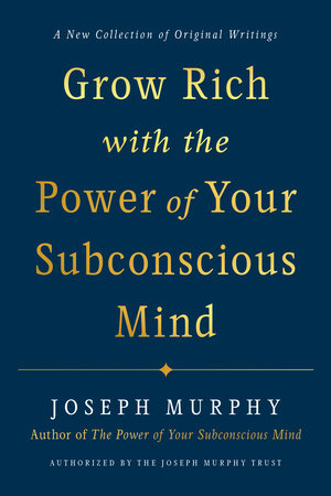 Grow Rich with the Power of Your Subconscious Mind by Joseph Murphy