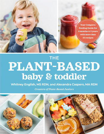 The Plant-Based Baby and Toddler by Alexandra Caspero MA RDN and Whitney English MS RDN