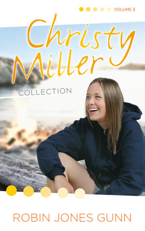 Christy Miller Collection, Vol 3 by Robin Jones Gunn