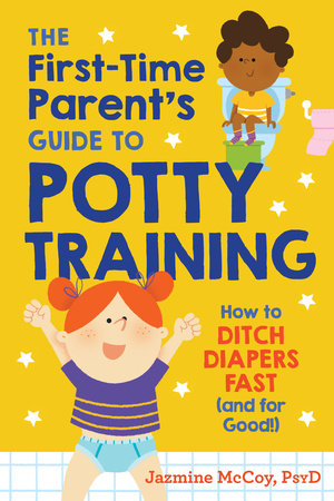 The First-Time Parent's Guide to Potty Training by Jazmine McCoy, PsyD