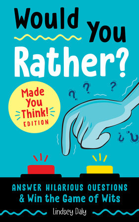 Would You Rather? Made You Think! Edition by Lindsey Daly