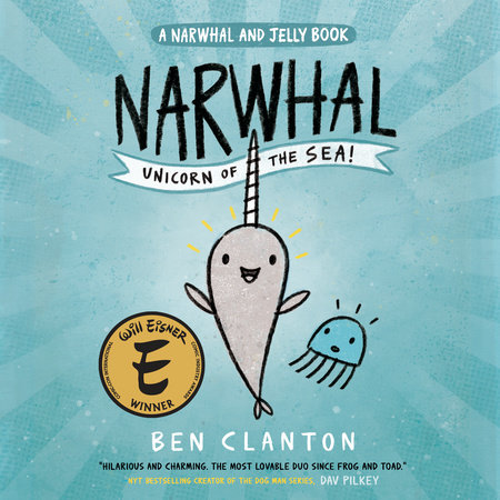 Narwhal: Unicorn of the Sea! (A Narwhal and Jelly Book #1) by Ben Clanton