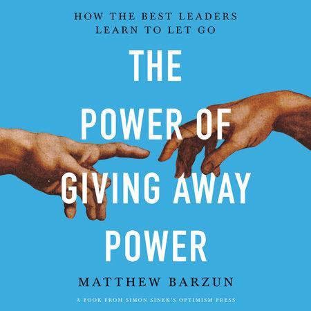 The Power of Giving Away Power by Matthew Barzun