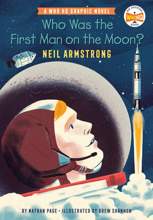 Who Was the First Man on the Moon?: Neil Armstrong by Nathan Page; Illustrated by Drew Shannon