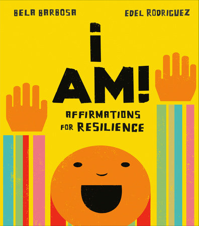 I Am!: Affirmations for Resilience by Bela Barbosa