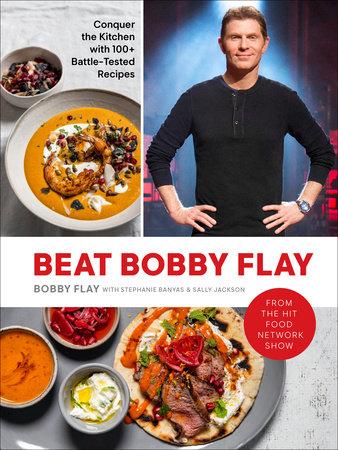 Beat Bobby Flay by Bobby Flay, Stephanie Banyas and Sally Jackson