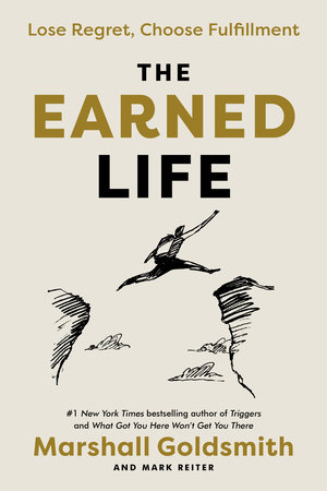 The Earned Life by Marshall Goldsmith and Mark Reiter