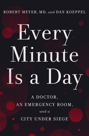 Every Minute Is a Day by Robert Meyer, MD and Dan Koeppel