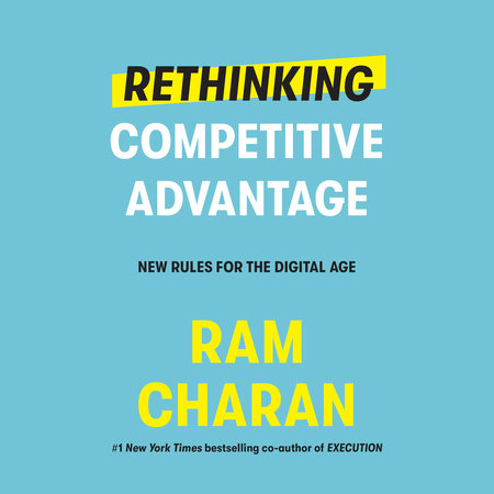 Rethinking Competitive Advantage by Ram Charan