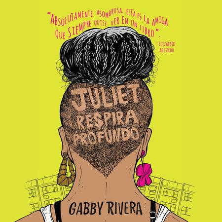 Juliet respira profundo by Gabby Rivera