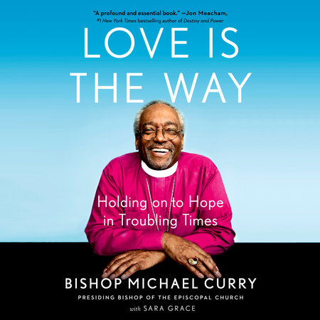 Love is the Way by Bishop Michael Curry and Sara Grace
