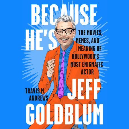 Because He's Jeff Goldblum by Travis M. Andrews |What to Read This May 2021- Nine handpicked books releasing this month