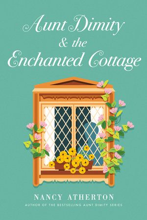 Aunt Dimity and the Enchanted Cottage by Nancy Atherton