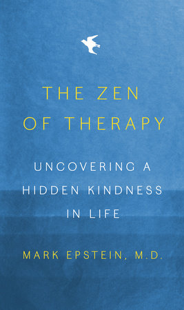 The Zen of Therapy by Mark Epstein, M.D.