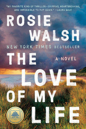 The Love of My Life by Rosie Walsh