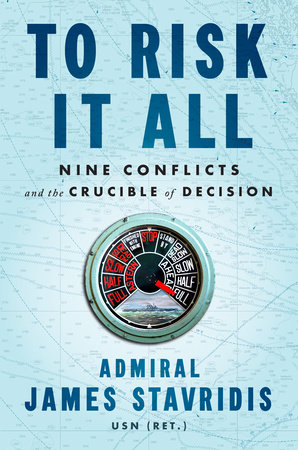 To Risk It All by Admiral James Stavridis, USN