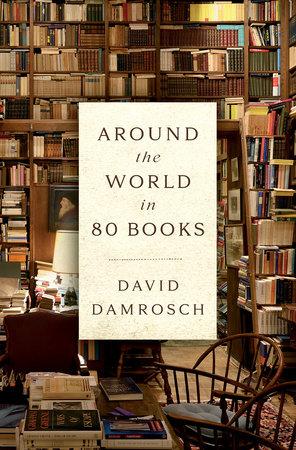 Around the World in 80 Books by David Damrosch
