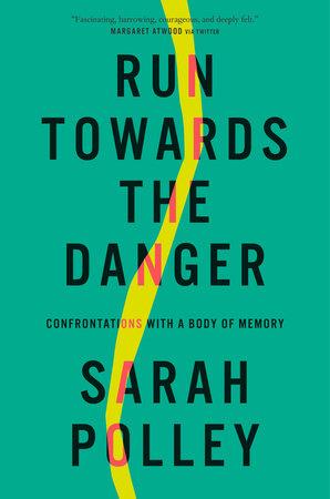 Run Towards the Danger by Sarah Polley