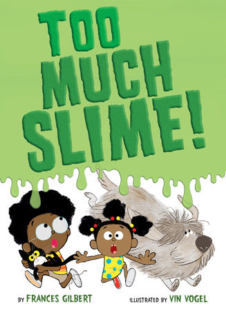 Too Much Slime! by Frances Gilbert