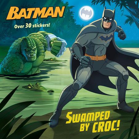 Swamped by Croc! (DC Super Heroes: Batman) by Arie Kaplan