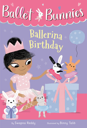 Ballet Bunnies #3: Ballerina Birthday by Swapna Reddy