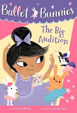 Ballet Bunnies #5: The Big Audition by Swapna Reddy