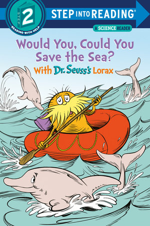 Would You, Could You Save the Sea? With Dr. Seuss's Lorax by Todd Tarpley