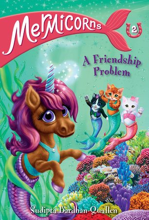 Mermicorns #2: A Friendship Problem by Sudipta Bardhan-Quallen