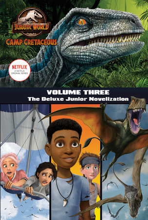 Camp Cretaceous, Volume Three: The Deluxe Junior Novelization (Jurassic World:  Camp Cretaceous)