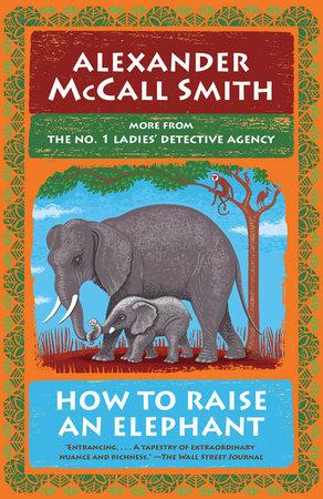 How to Raise an Elephant by Alexander McCall Smith