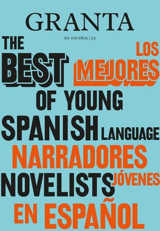 Los mejores narradores jóvenes en español / Granta: The Best of Young Spanish-La nguage Novelists