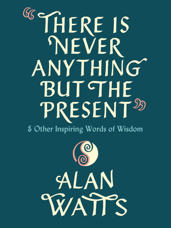 There Is Never Anything But the Present by Alan Watts